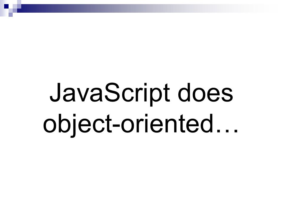 JavaScript does object-oriented…