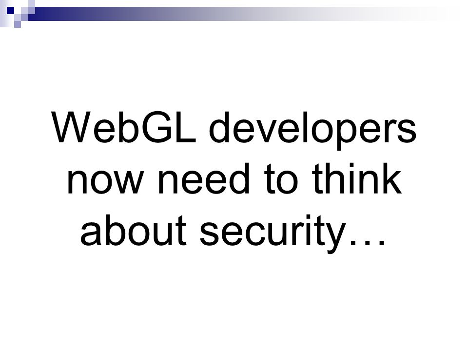 WebGL developers now need to think about security…
