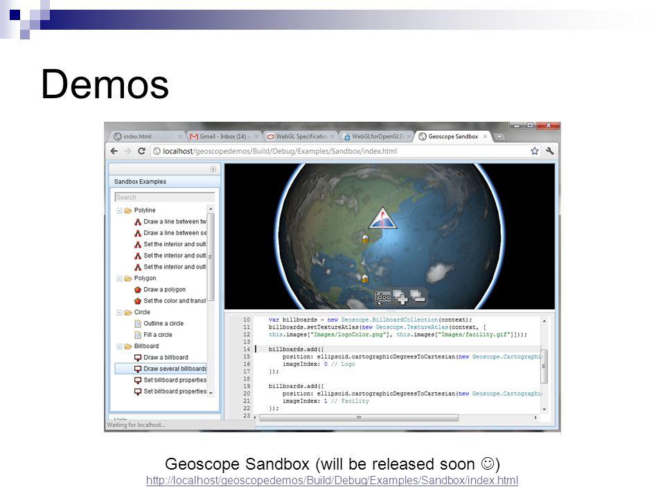 Demos Geoscope Sandbox (will be released soon ) http://localhost/geoscopedemos/Build/Debug/Examples/Sandbox/index.html