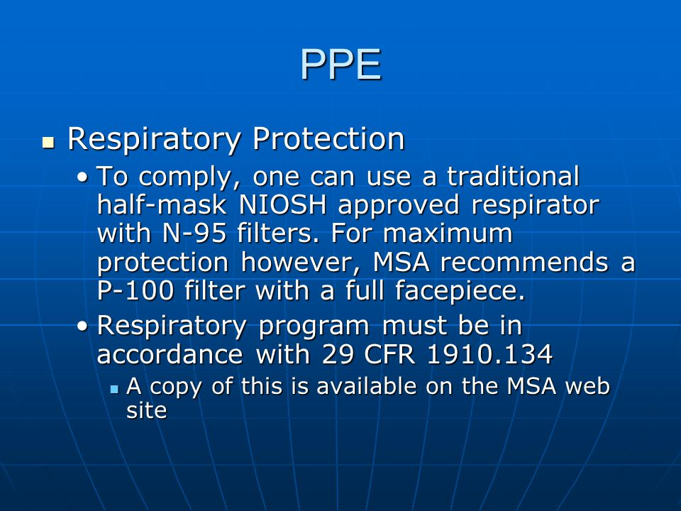 PPE Respiratory Protection Respiratory Protection To comply, one can use a traditional half-mask NIOSH approved respirator with N-95 filters.
