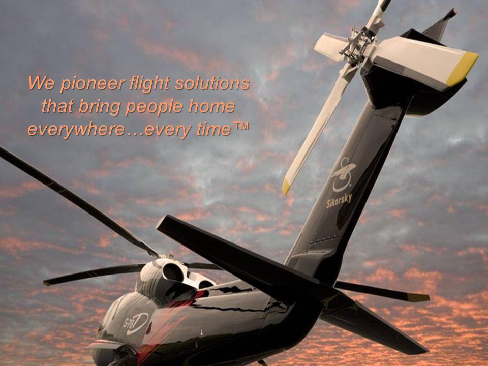 SIKORSKY We pioneer flight solutions that bring people home everywhere…every time™