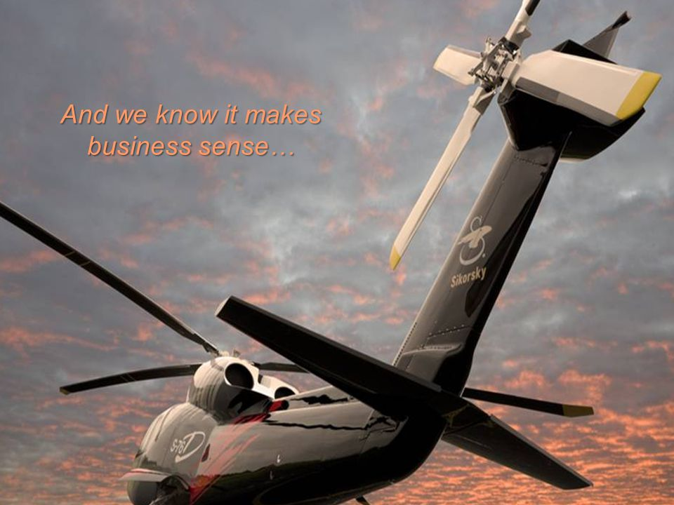 SIKORSKY And we know it makes business sense…