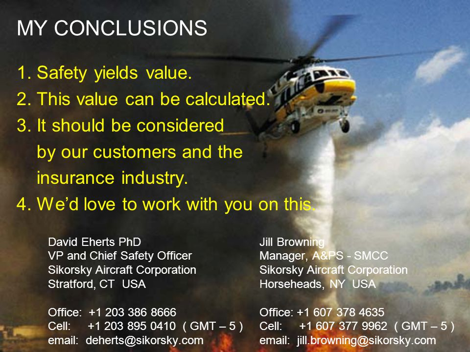 David Eherts PhD VP and Chief Safety Officer Sikorsky Aircraft Corporation Stratford, CT USA Office: +1 203 386 8666 Cell: +1 203 895 0410 ( GMT – 5 )