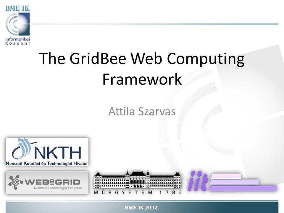 The GridBee Web Computing Framework Attila Szarvas BME IK 2012.