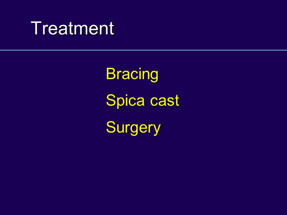 Treatment Bracing Spica cast Surgery