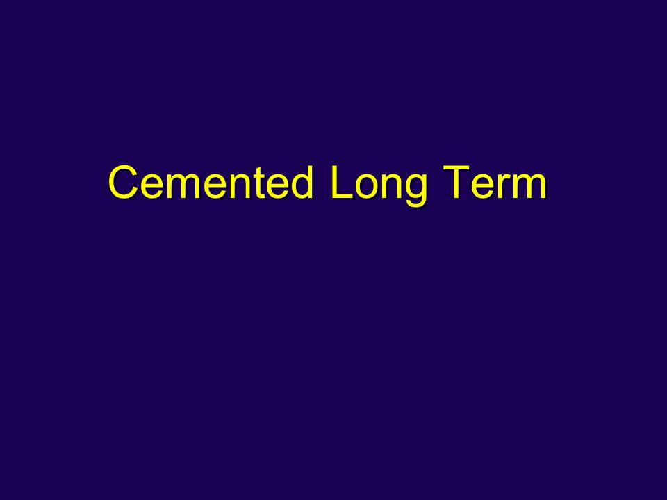 Cemented Long Term