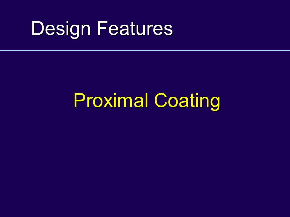 Design Features Proximal Coating