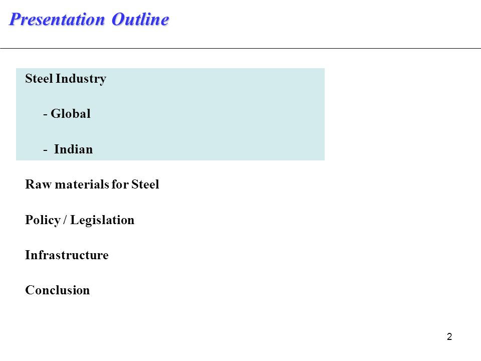 2 Steel Industry - Global - Indian Raw materials for Steel Policy / Legislation Infrastructure Conclusion Presentation Outline