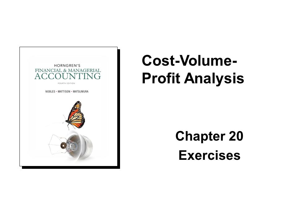 Chapter 20 Exercises Cost-Volume- Profit Analysis