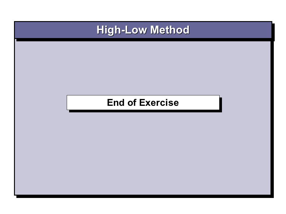 End of Exercise High-Low Method