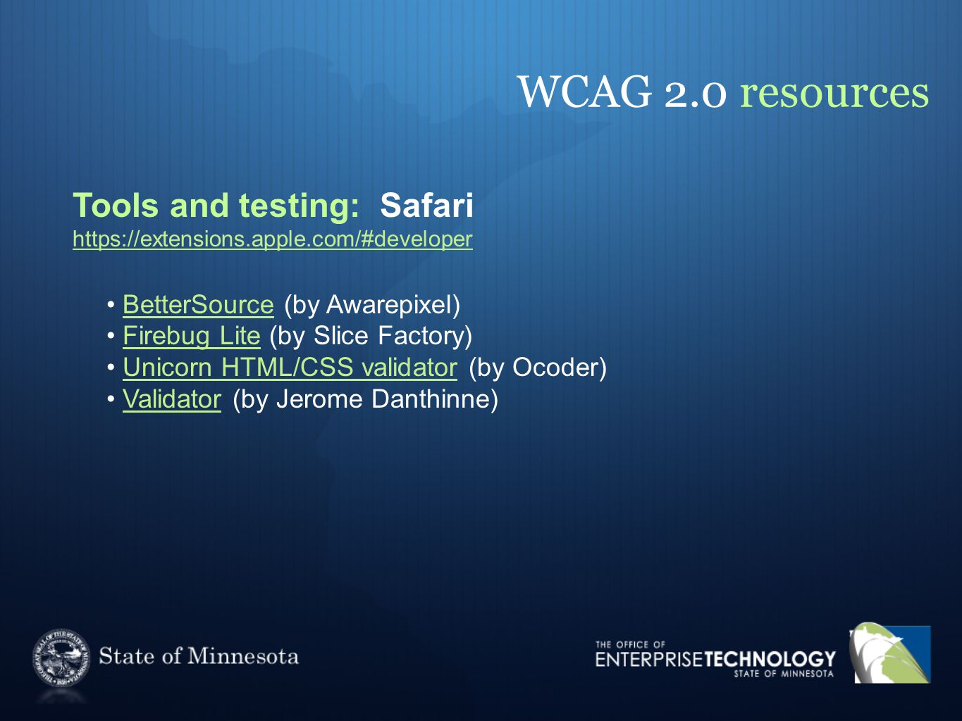 WCAG 2.0 resources Tools and testing: Safari https://extensions.apple.com/#developer https://extensions.apple.com/#developer BetterSource (by Awarepixel)BetterSource Firebug Lite (by Slice Factory)Firebug Lite Unicorn HTML/CSS validator (by Ocoder)Unicorn HTML/CSS validator Validator (by Jerome Danthinne)Validator