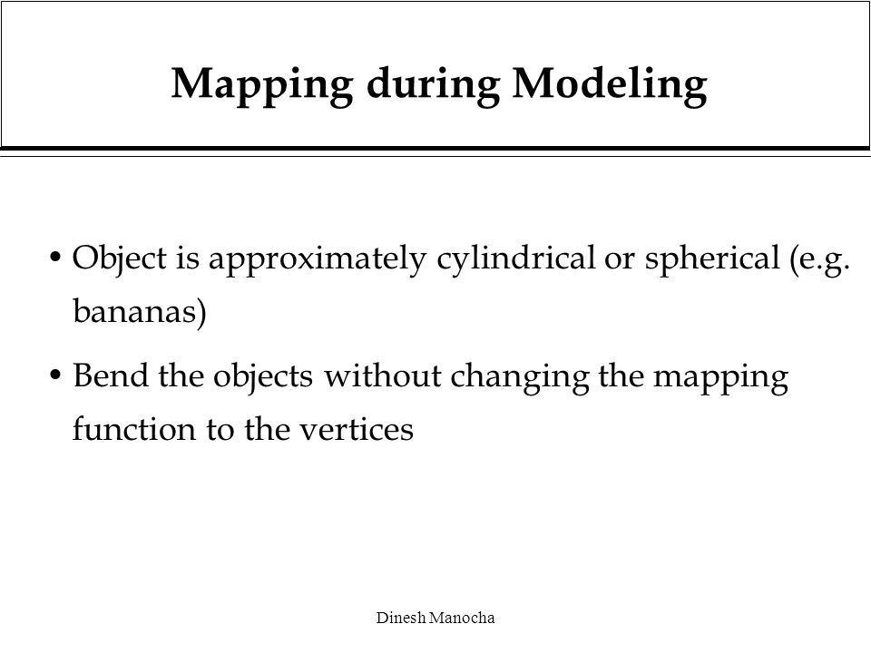 Dinesh Manocha Mapping during Modeling Object is approximately cylindrical or spherical (e.g.