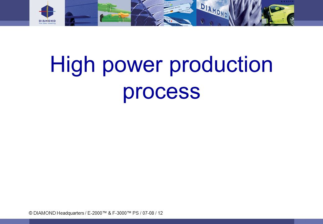 © DIAMOND SA / Titan und Krokodil / 08-06 / 12 © DIAMOND Headquarters / E-2000™ & F-3000™ PS / 07-08 / 12 High power production process