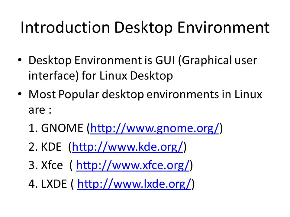 Introduction Desktop Environment Desktop Environment is GUI (Graphical user interface) for Linux Desktop Most Popular desktop environments in Linux are : 1.