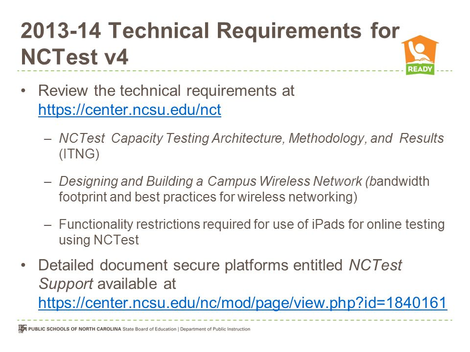 2013-14 Technical Requirements for NCTest v4 Review the technical requirements at https://center.ncsu.edu/nct https://center.ncsu.edu/nct –NCTest Capa