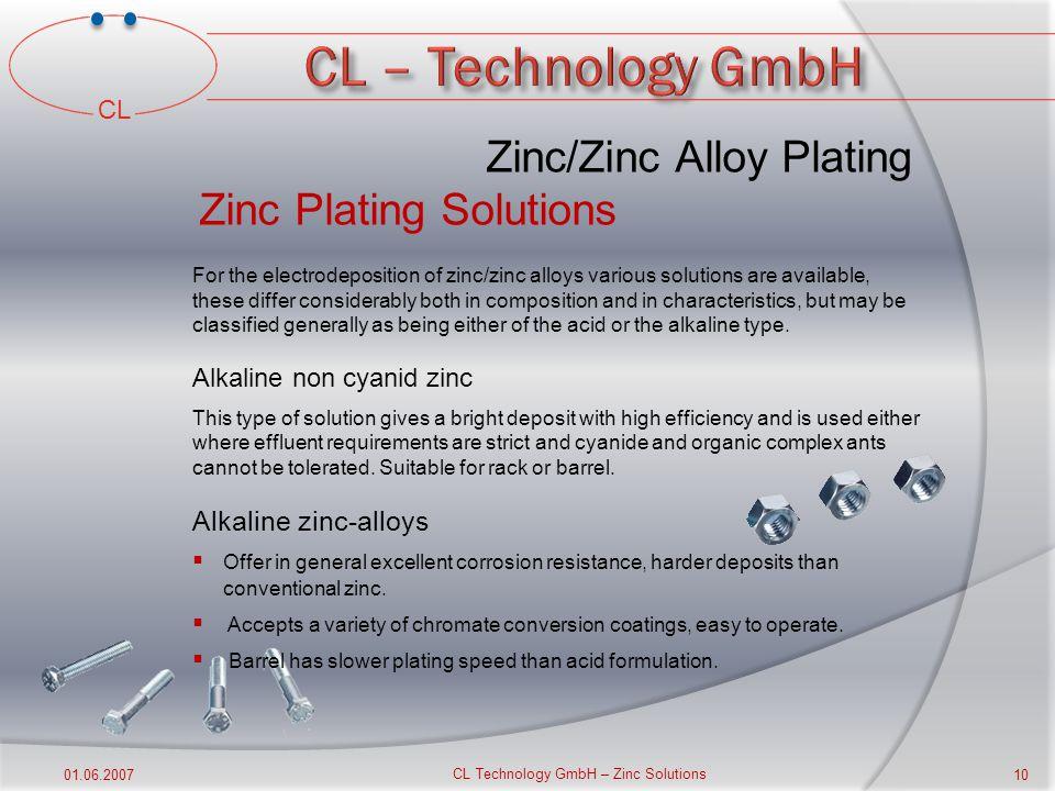 CL 01.06.2007 CL Technology GmbH – Zinc Solutions 9 Zinc/Zinc Alloy Plating Zinc Plating Equipment  Acid solutions require equipment which is similar