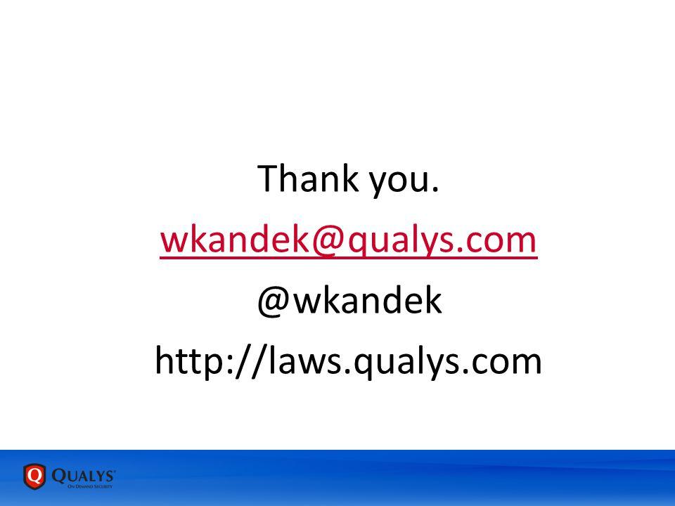 Thank you. wkandek@qualys.com @wkandek http://laws.qualys.com