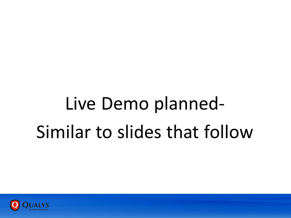 Live Demo planned- Similar to slides that follow