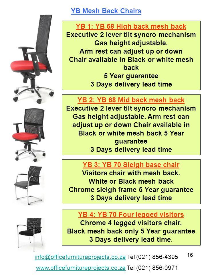 16 YB 1: YB 68 High back mesh back Executive 2 lever tilt syncro mechanism Gas height adjustable.