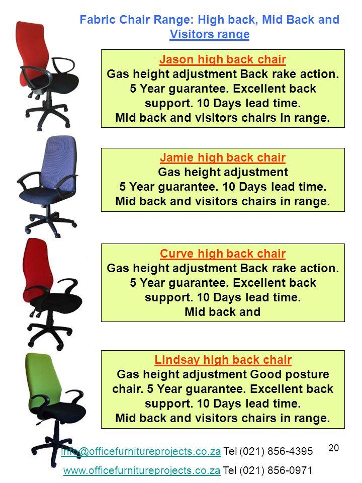 20 Jason high back chair Gas height adjustment Back rake action.