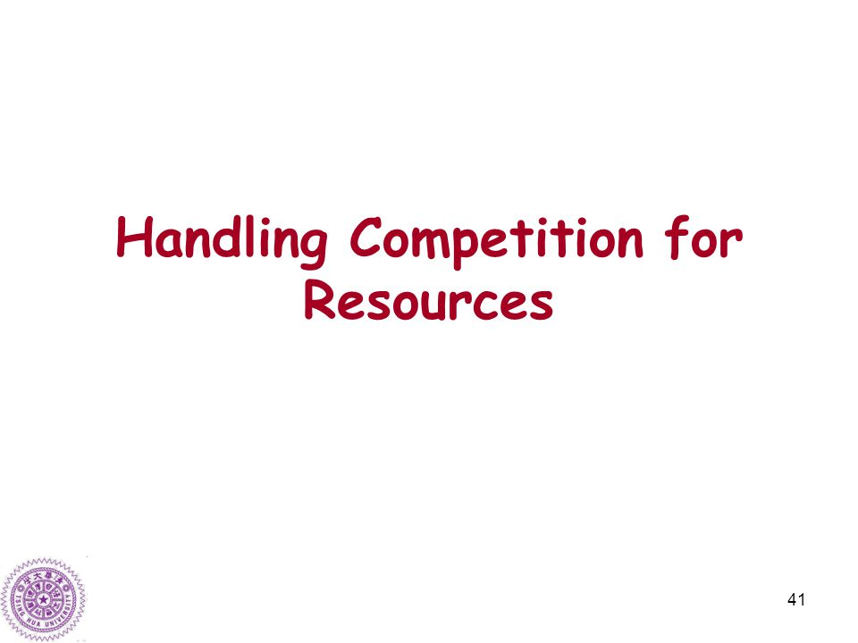 41 Handling Competition for Resources