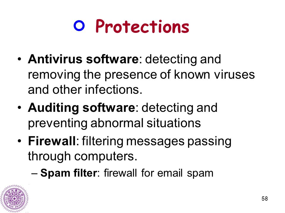 58 Protections Antivirus software: detecting and removing the presence of known viruses and other infections.