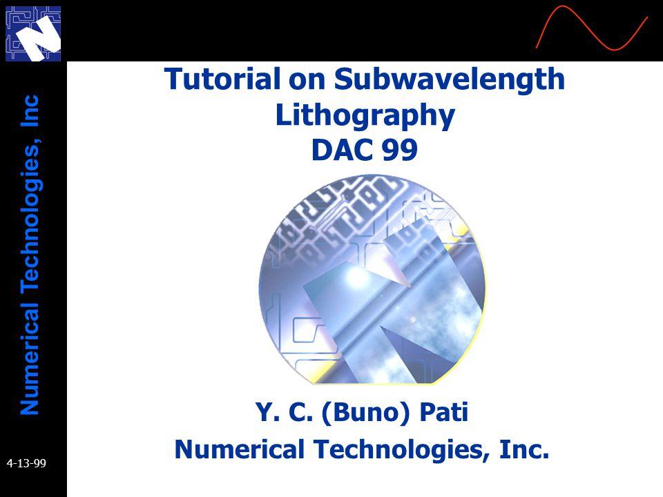Numerical Technologies, Inc 4-13-99 Tutorial on Subwavelength Lithography DAC 99 Y.