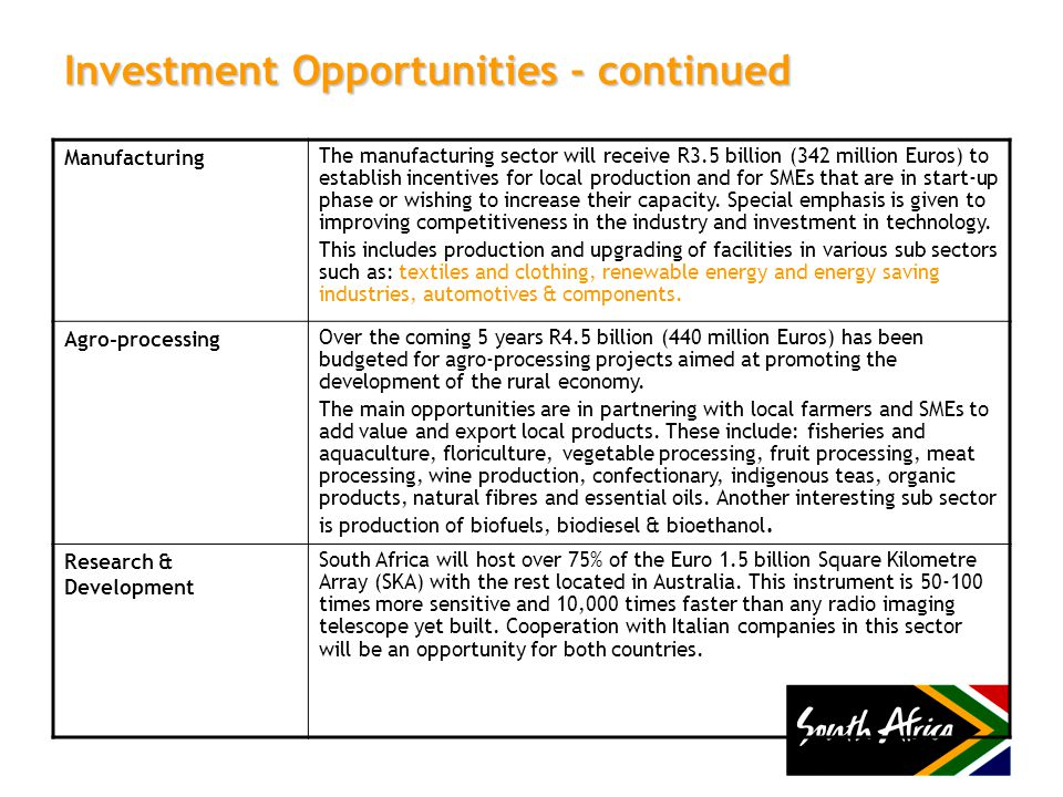 Investment Opportunities - continued Manufacturing The manufacturing sector will receive R3.5 billion (342 million Euros) to establish incentives for