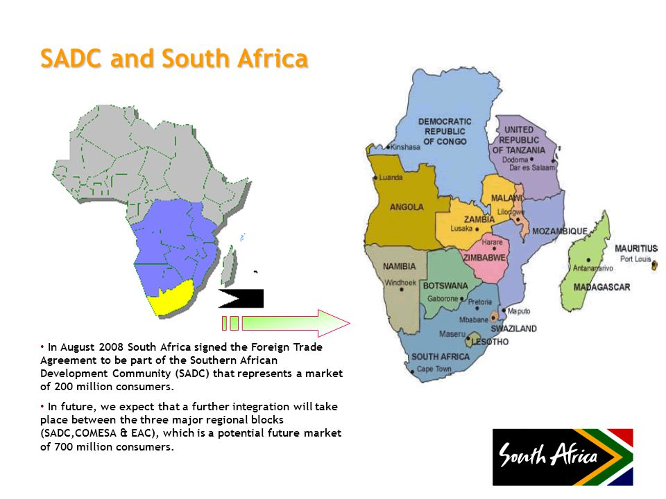 SADC and South Africa In August 2008 South Africa signed the Foreign Trade Agreement to be part of the Southern African Development Community (SADC) that represents a market of 200 million consumers.