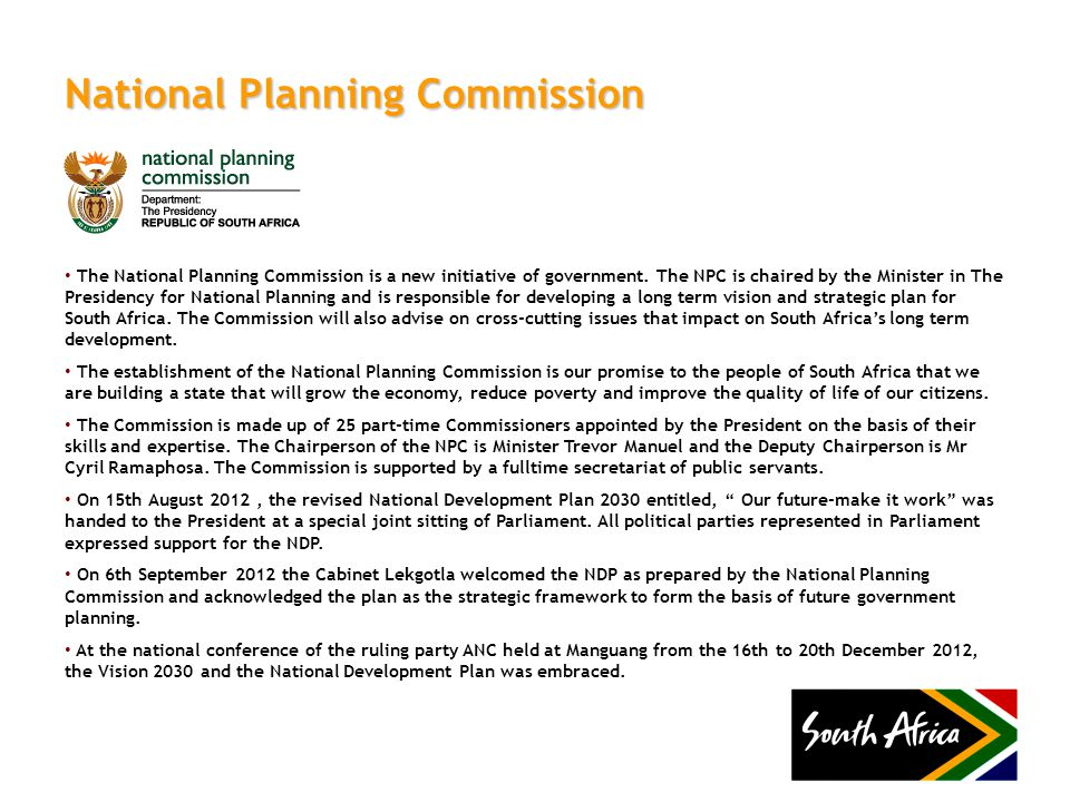 National Planning Commission The National Planning Commission is a new initiative of government. The NPC is chaired by the Minister in The Presidency