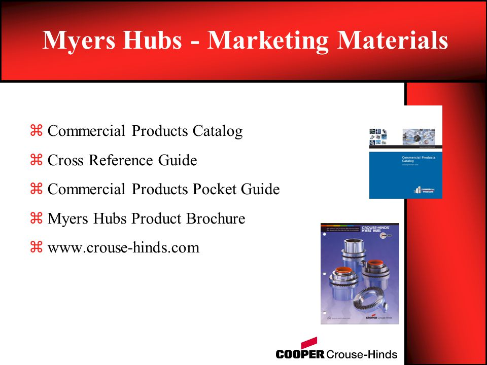 zCommercial Products Catalog zCross Reference Guide zCommercial Products Pocket Guide zMyers Hubs Product Brochure zwww.crouse-hinds.com Myers Hubs -