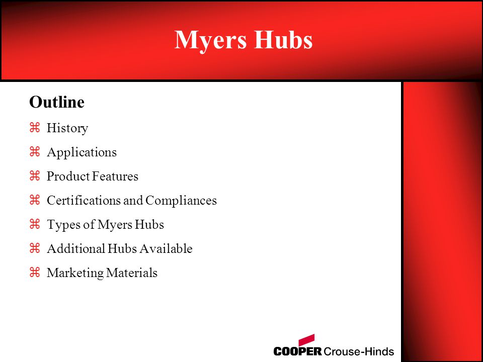 zHistory zApplications zProduct Features zCertifications and Compliances zTypes of Myers Hubs zAdditional Hubs Available zMarketing Materials Outline