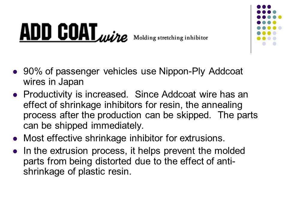 90% of passenger vehicles use Nippon-Ply Addcoat wires in Japan Productivity is increased. Since Addcoat wire has an effect of shrinkage inhibitors fo