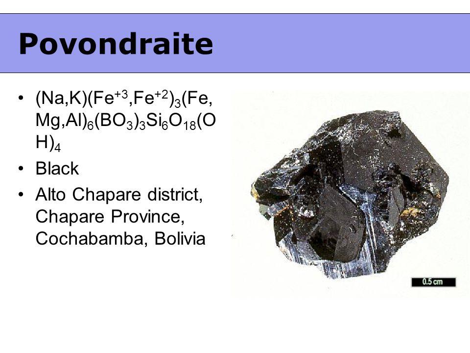 Povondraite (Na,K)(Fe +3,Fe +2 ) 3 (Fe, Mg,Al) 6 (BO 3 ) 3 Si 6 O 18 (O H) 4 Black Alto Chapare district, Chapare Province, Cochabamba, Bolivia