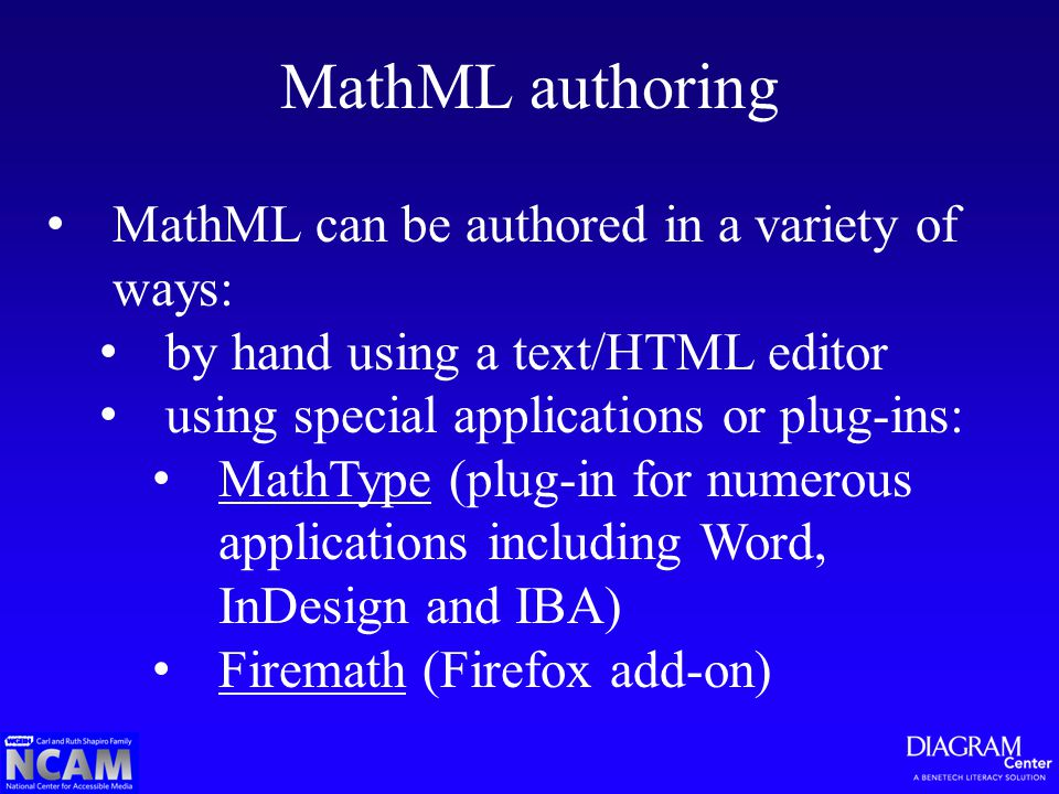 MathML authoring MathML can be authored in a variety of ways: by hand using a text/HTML editor using special applications or plug-ins: MathType (plug-in for numerous applications including Word, InDesign and IBA) MathType Firemath (Firefox add-on) Firemath
