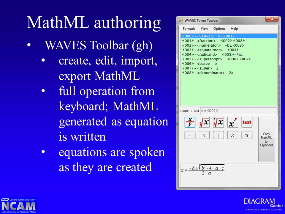 MathML authoring WAVES Toolbar (gh) create, edit, import, export MathML full operation from keyboard; MathML generated as equation is written equations are spoken as they are created