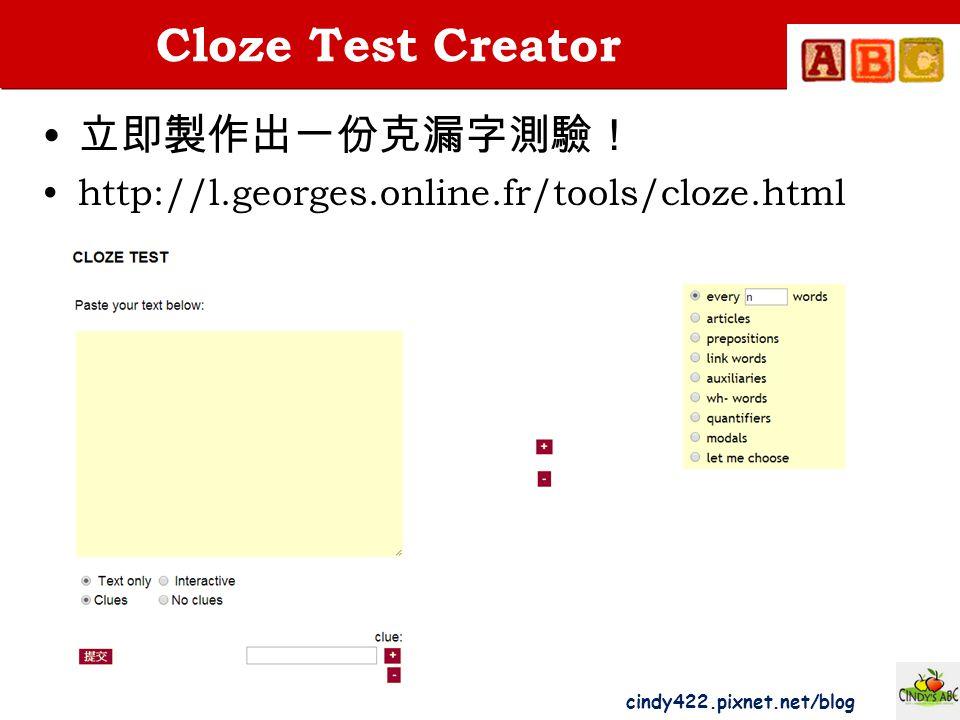cindy422.pixnet.net/blog Cloze Test Creator 立即製作出一份克漏字測驗! http://l.georges.online.fr/tools/cloze.html