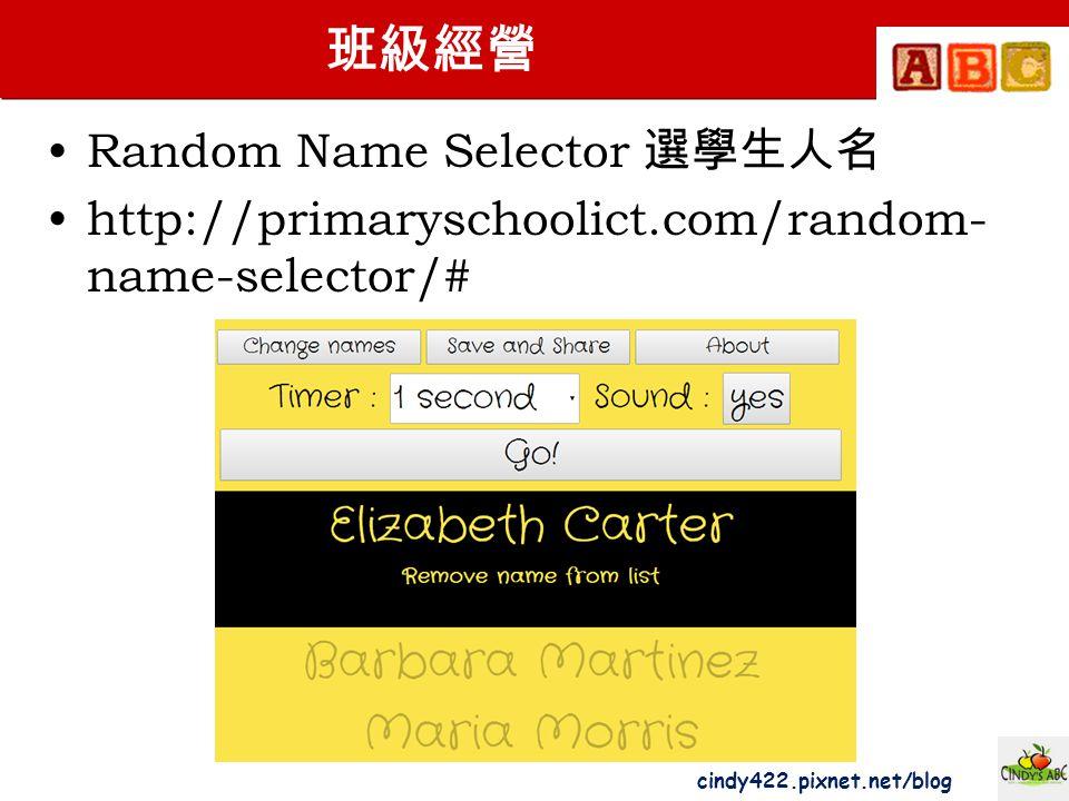 cindy422.pixnet.net/blog 班級經營 Random Name Selector 選學生人名 http://primaryschoolict.com/random- name-selector/#
