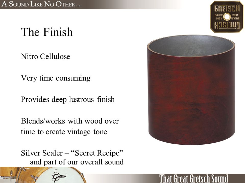 The Finish Nitro Cellulose Very time consuming Provides deep lustrous finish Blends/works with wood over time to create vintage tone Silver Sealer – ""