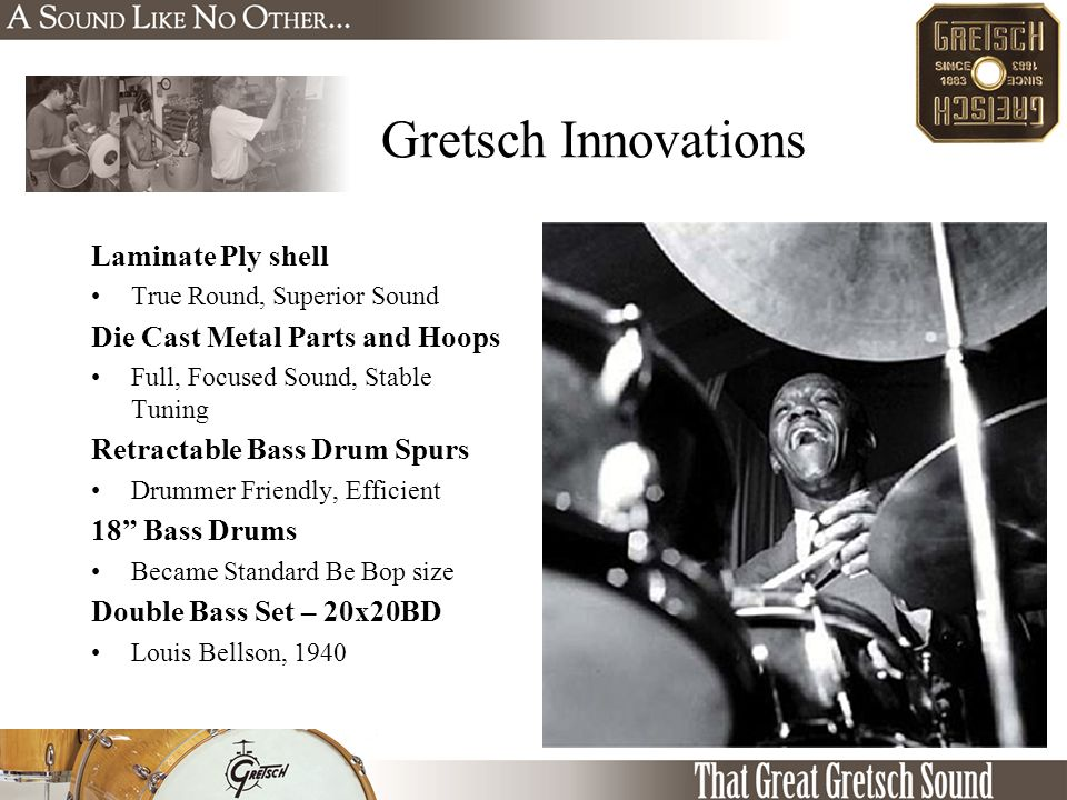 Gretsch Innovations Laminate Ply shell True Round, Superior Sound Die Cast Metal Parts and Hoops Full, Focused Sound, Stable Tuning Retractable Bass Drum Spurs Drummer Friendly, Efficient 18 Bass Drums Became Standard Be Bop size Double Bass Set – 20x20BD Louis Bellson, 1940