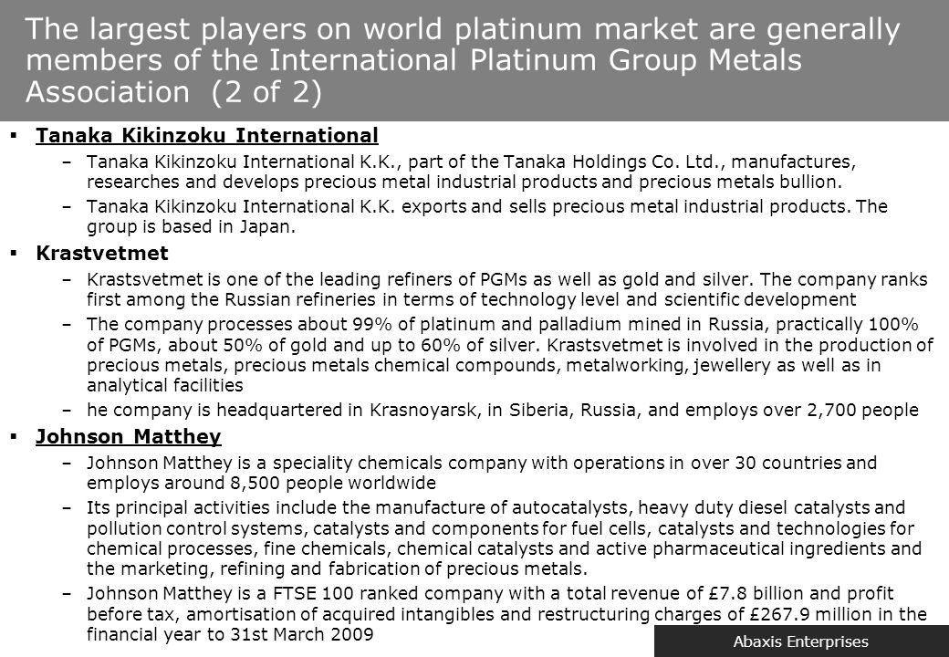 Abaxis Enterprises The largest players on world platinum market are generally members of the International Platinum Group Metals Association (2 of 2)