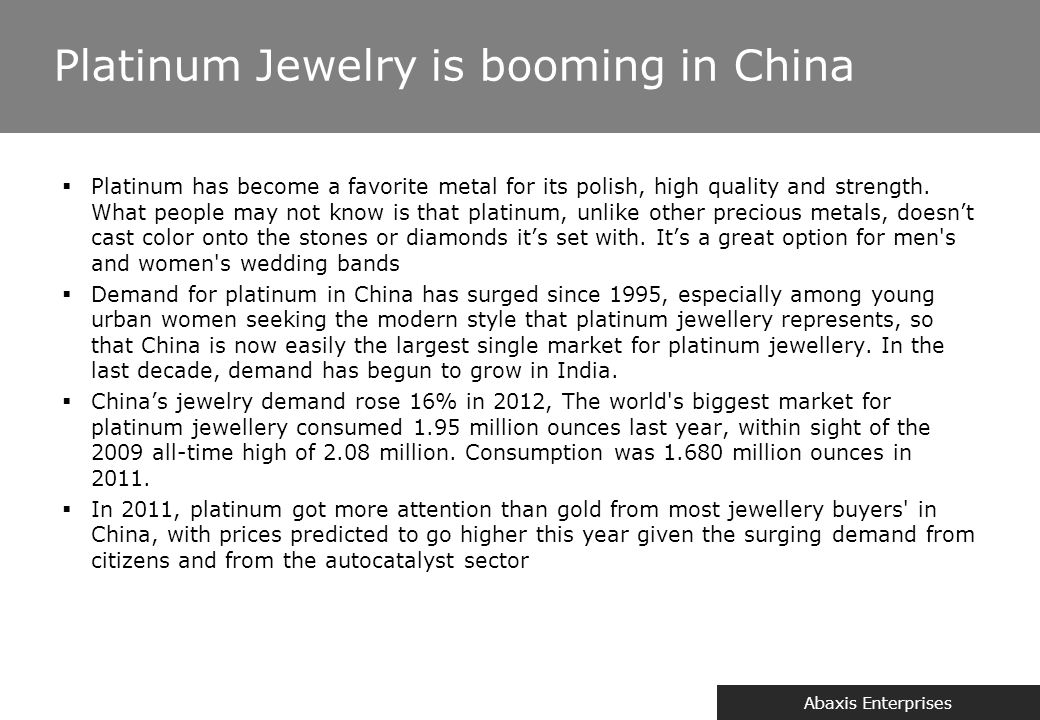 Abaxis Enterprises Platinum Jewelry is booming in China  Platinum has become a favorite metal for its polish, high quality and strength. What people