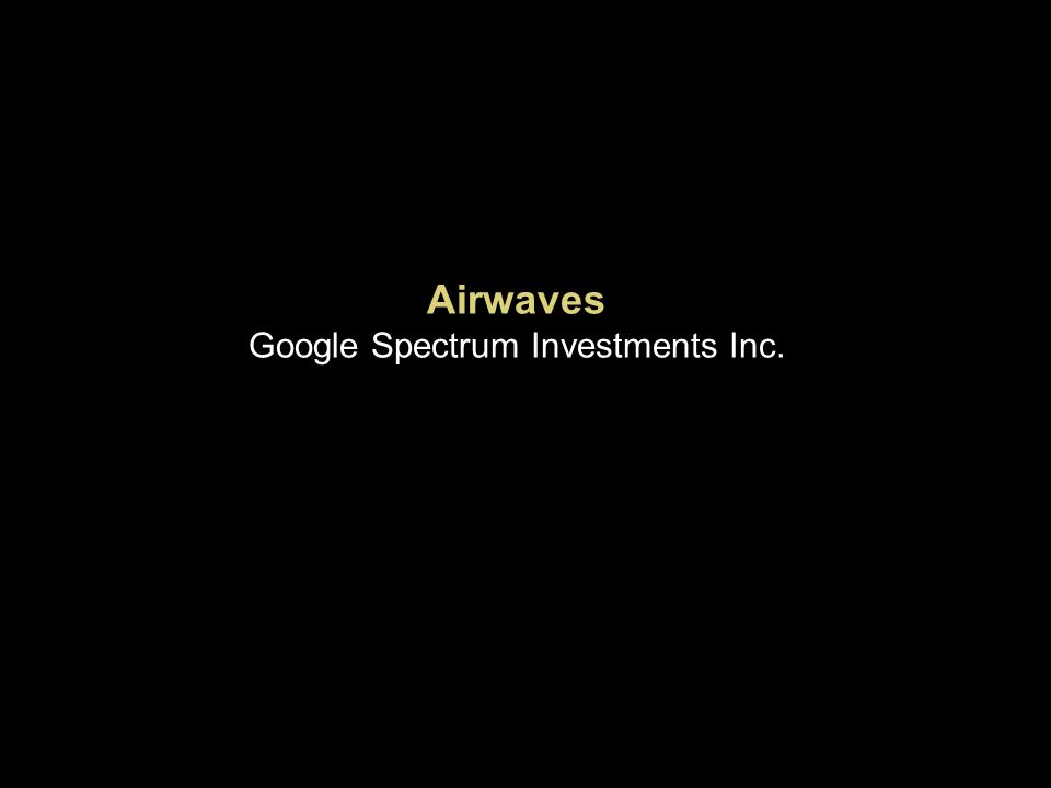 Airwaves Google Spectrum Investments Inc.