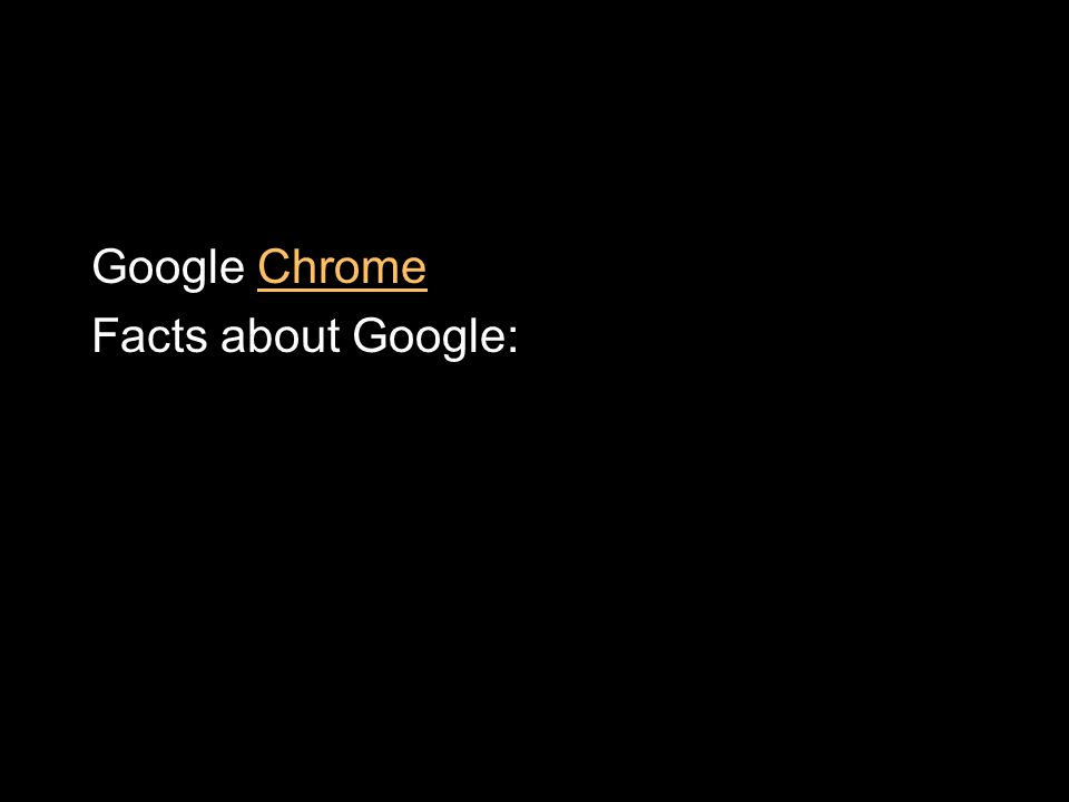 Google ChromeChrome Facts about Google: