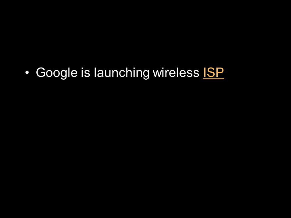 Google is launching wireless ISPISP