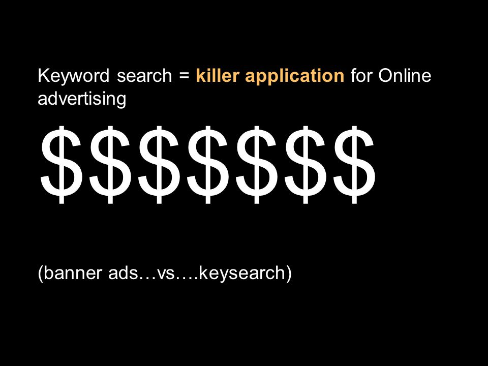 Keyword search = killer application for Online advertising $$$$$$$ (banner ads…vs….keysearch)