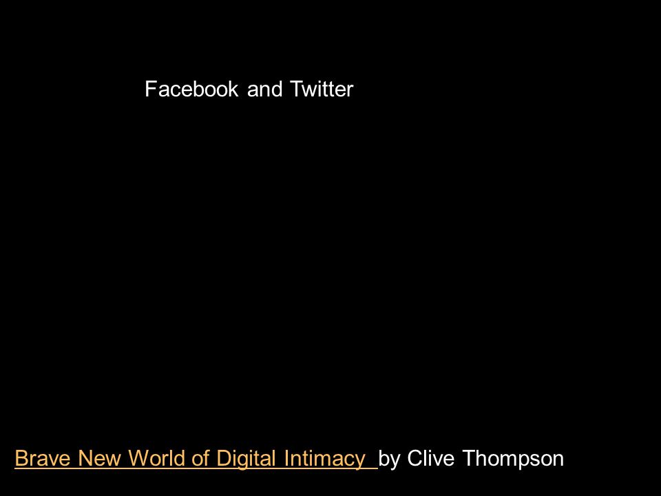 Facebook and Twitter Brave New World of Digital Intimacy Brave New World of Digital Intimacy by Clive Thompson