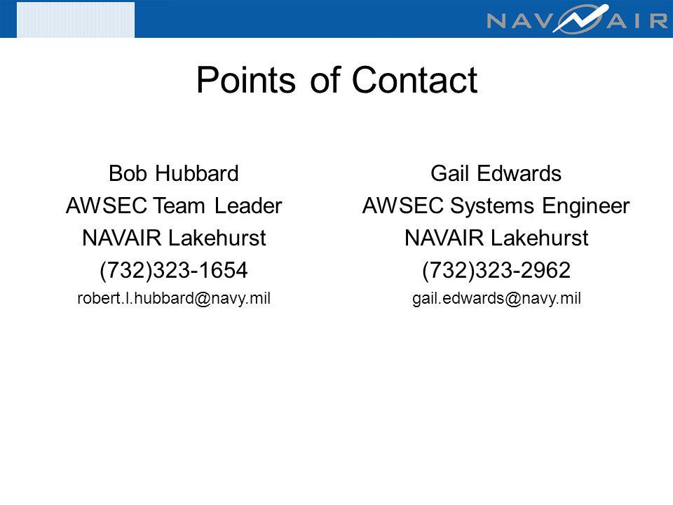 Points of Contact Bob Hubbard AWSEC Team Leader NAVAIR Lakehurst (732)323-1654 robert.l.hubbard@navy.mil Gail Edwards AWSEC Systems Engineer NAVAIR La