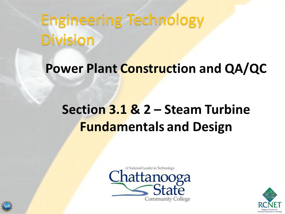 Power Plant Construction and QA/QC Section 3.1 & 2 – Steam Turbine Fundamentals and Design Engineering Technology Division