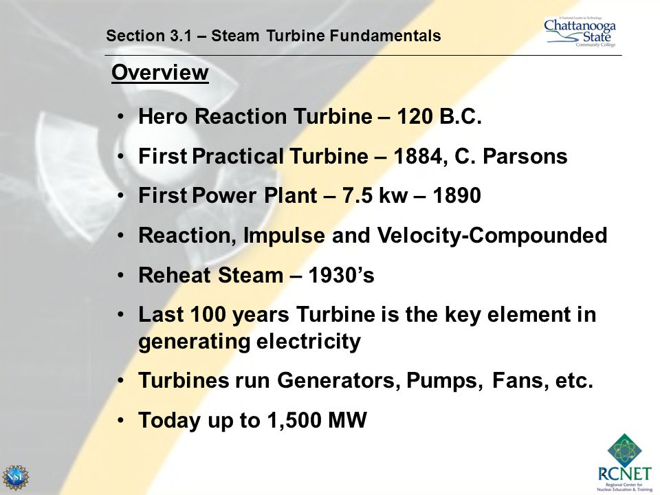 2 Section 3.1 – Steam Turbine Fundamentals Overview Hero Reaction Turbine – 120 B.C. First Practical Turbine – 1884, C. Parsons First Power Plant – 7.